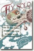 *Fly Solo: The 50 Best Places On Earth For a Girl to Travel Alone* by Teresa Rodriguez Williamson