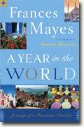 *A Year in the World: Journeys of a Passionate Traveller* by Frances Mayes