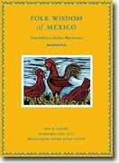 *Folk Wisdom of Mexico/Proverbios y dichos mexicanos* by Jeff M. Sellers