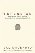 *Forensics: What Bugs, Burns, Prints, DNA and More Tell Us About Crime* by Val McDermid