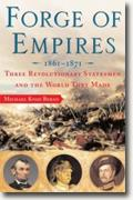 Buy *Forge of Empires: Three Revolutionary Statesmen and the World They Made, 1861-1871* by Michael Knox Beran online