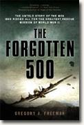 Buy *The Forgotten 500: The Untold Story of the Men Who Risked All for the Greatest Rescue Mission of World War II* by Gregory A. Freeman online