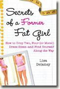 *Secrets of a Former Fat Girl: How to Lose Two, Four (or More!) Dress Sizes--And Find Yourself Along the Way* by Lisa Delaney