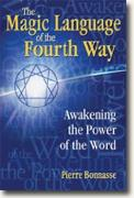 *The Magic Language of the Fourth Way: Awakening the Power of the Word* by Pierre Bonnasse