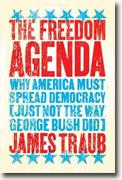 Buy *The Freedom Agenda: Why America Must Spread Democracy (Just Not the Way George Bush Did)* by James Traub online
