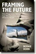 Buy *Framing the Future: How Progressive Values Can Win Elections and Influence People* by Bernie Horn online