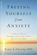 *Freeing Yourself from Anxiety: The 4-Step Plan to Overcome Worry and Create the Life You Want* by Tamar E. Chansky