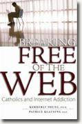 Buy *Breaking Free of the Web: Catholics and Internet Addiction* by Kimberly Young and Patrice Klausing online