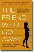 Buy *The Friend Who Got Away: Twenty Women's True Life Tales of Friendships that Blew Up, Burned Out or Faded Away* by Jenny Offill & Elissa Schappell online