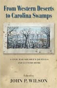 *From Western Deserts to Carolina Swamps: A Civil War Soldier's Journals and Letters Home* by John P. Wilson