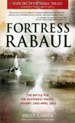 Buy *Fortress Rabaul: The Battle for the Southwest Pacific, January 1942-April 1943* by Bruce Gamble online