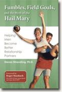 Buy *Fumbles, Field Goals, And the Myth of the Hail Mary: Helping Men Become Better Relationship Partners* by Steve Shiendling online
