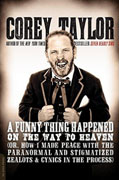 Buy *A Funny Thing Happened on the Way to Heaven: (Or, How I Made Peace with the Paranormal and Stigmatized Zealots and Cynics in the Process)* by Corey Taylor online
