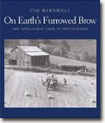 *On Earth's Furrowed Brow: The Appalachian Farm in Photographs* by Tim Barnwell