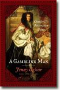*A Gambling Man: Charles II's Restoration Game* by Jenny Uglow