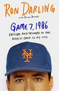 *Game 7, 1986: Failure and Triumph in the Biggest Game of My Life* by Ron Darling with Daniel Paisner