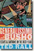 Buy *Generalissimo El Busho: Essays and Cartoons on the Bush Years* by Ted Rall online