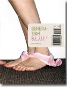Buy *Generation S.L.U.T.: A Brutal Feel-up Session with Today's Sex-Crazed Adolescent Populace* online