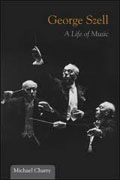 *George Szell: A Life of Music (Music in American Life)* by Michael Charry