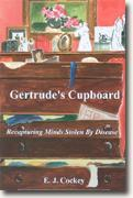 Buy *Gertrude's Cupboard: Recapturing Minds Stolen by Disease* online
