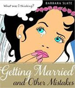 *Getting Married and Other Mistakes* by Barbara Slate