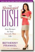 *The Skinnygirl Dish: Easy Recipes for Your Naturally Thin Life* by Bethenny Frankel with Eve Adamson