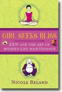 Girl Seeks Bliss: Zen and the Art of Modern Life Maintenance