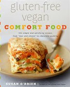 *Gluten-Free Vegan Comfort Food: 125 Simple and Satisfying Recipes, from Mac and Cheese to Chocolate Cupcakes* by Susan O'Brien, photographs by Lara Ferroni