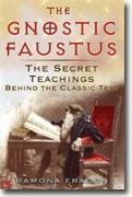 *The Gnostic Faustus: The Secret Teachings behind the Classic Text* by Ramona Fradon