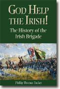 Buy *God Help the Irish!: The History of the Irish Brigade* by Phillip Thomas Tucker online