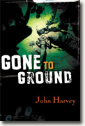 *Gone to Ground* by John Harvey
