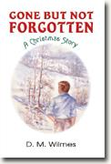 Buy *Gone But Not Forgotten: A Christmas Story* by D.M. Wilmes online