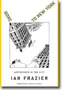Buy *Gone to New York: Adventures in the City* by Ian Frazier online