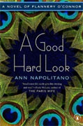*A Good Hard Look: A Novel of Flannery O'Connor* by Ann Napolitano