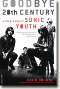 Buy *Goodbye 20th Century: A Biography of Sonic Youth* by David Browne online