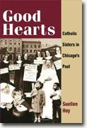 *Good Hearts: Catholic Sisters in Chicago's Past* by Suellen Hoy