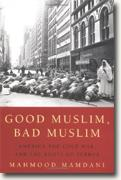 Buy *Good Muslim, Bad Muslim: America, the Cold War, and the Roots of Terror* by Mahmood Mamdani online