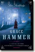*Grace Hammer: A Novel of the Victorian Underworld* by Sara Stockbridge