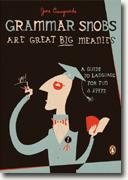 *Grammar Snobs Are Great Big Meanies: A Guide to Language for Fun and Spite* by June Casagrande