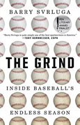 *The Grind: Inside Baseball's Endless Season* by Barry Svrluga