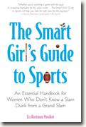 *The Smart Girl's Guide to Sports: An Essential Handbook for Women Who Don't Know a Slam Dunk from a Grand Slam* by Liz Hartman Musiker