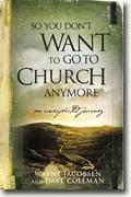 Buy *So You Don't Want to Go to Church Anymore: An Unexpected Journey* by Wayne Jacobsen and Dave Coleman online