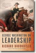 *George Washington on Leadership* by Richard Brookhiser