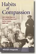 *Habits of Compassion: Irish Catholic Nuns and the Origins of New York's Welfare System, 1830-1920 (Women in American History)* by Maureen Fitzgerald