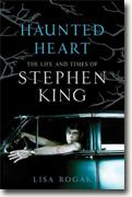 *Haunted Heart: The Life and Times of Stephen King* by Lisa Rogak