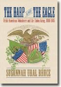 Buy *Harp and the Eagle: Irish-American Volunteers and the Union Army, 1861-1865: Irish-American Volunteers and the Union Army, 1861-1865* by Susannah Ural Bruce online