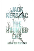 *The Haunted Life: And Other Writings* by Jack Kerouac