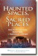 Buy *Haunted Spaces, Sacred Places: A Field Guide to Stone Circles, Crop Circles, Ancient Tombs, and Supernatural Landscapes* by Brian Haughton online