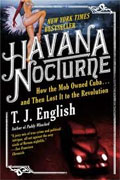 *Havana Nocturne: How the Mob Owned Cuba and Then Lost It to the Revolution* by T.J. English