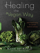 *Healing the Vegan Way: Plant-Based Eating for Optimal Health and Wellness* by Mark Reinfeld